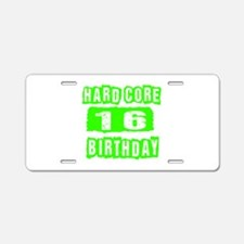 Hard Core 16 Birthday Aluminum License Plate