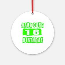 Hard Core 16 Birthday Round Ornament