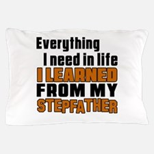 I Learned From My Stepfather Pillow Case