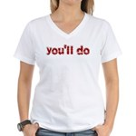 You'll Do Women's V-Neck T-Shirt
