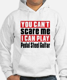 I Can Play Pedal Steel Guitar Hoodie