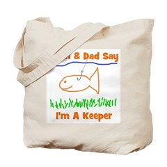 Mom & Dad Say I'm A Keeper! Tote Bag