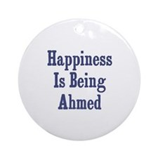 Happiness is being Ahmed Ornament (Round)