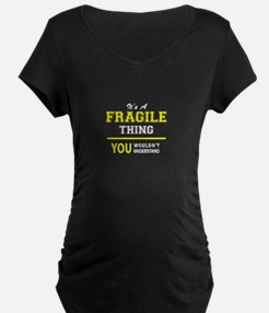 It's A FRAGILE thing, you wouldn Maternity T-Shirt