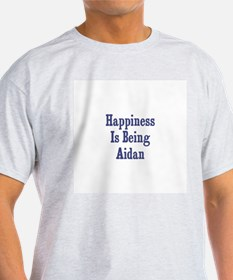 Happiness is being Aidan T-Shirt