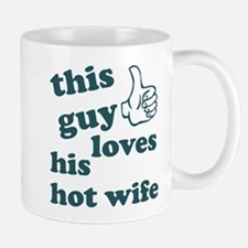 This guy loves his hot wife Mug