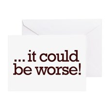 It could be worse! Greeting Card