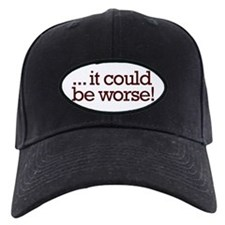 It could be worse! Baseball Hat