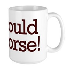 It could be worse! Mug
