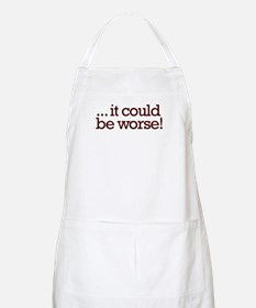 It could be worse! BBQ Apron