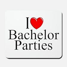 """""""I Love (Heart) Bachelor Parties"""" Mousepad"""