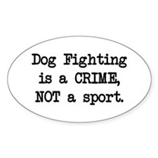 Dog Fighting is a Crime Oval Decal