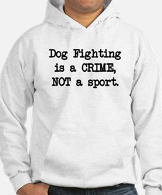 Dog Fighting is a Crime Hoodie