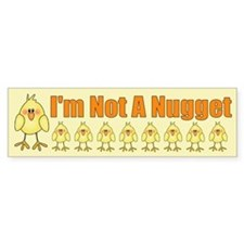 I'm Not A Nugget Bumper Bumper Sticker