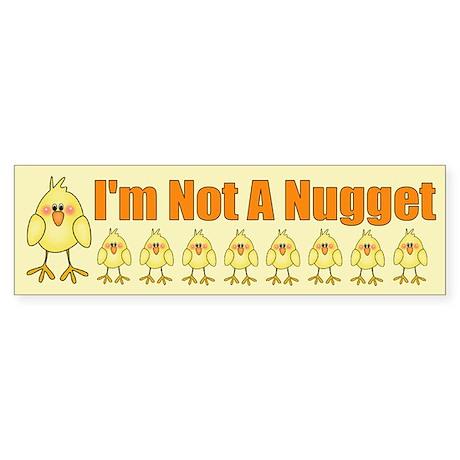 I'm Not A Nugget Bumper Sticker