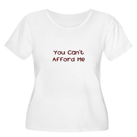 You Can't Afford Me Women's Plus Size Scoop Neck T