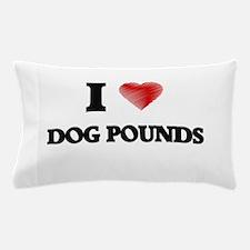 I love Dog Pounds Pillow Case