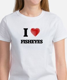 I love Fisheyes T-Shirt
