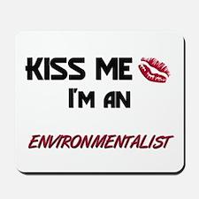 Kiss Me I'm a ENVIRONMENTALIST Mousepad