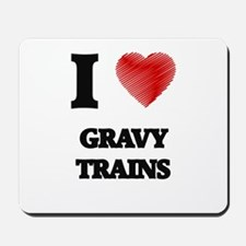 I love Gravy Trains Mousepad