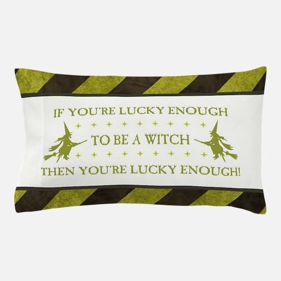 IF YOU'RE LUCKY ENOUGH... Pillow Case