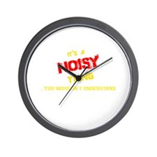 It's NOISY thing, you wouldn't understa Wall Clock