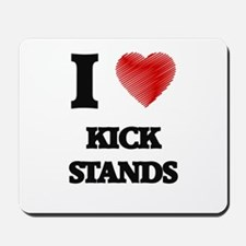 I love Kick Stands Mousepad