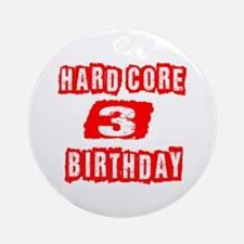 Hard Core 03 Birthday Round Ornament