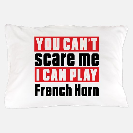 I Can Play French Horn Pillow Case