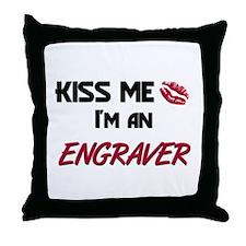 Kiss Me I'm a ENGRAVER Throw Pillow