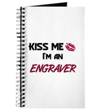 Kiss Me I'm a ENGRAVER Journal