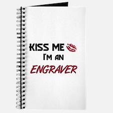 Kiss Me I'm a ENGRAVER Journal