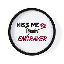 Kiss Me I'm a ENGRAVER Wall Clock