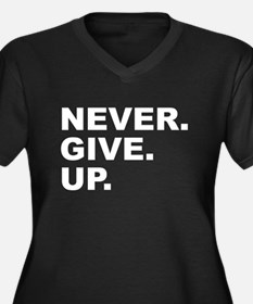 NEVER. GIVE. UP. Plus Size T-Shirt