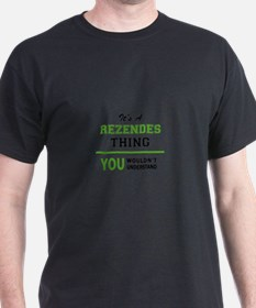 It's REZENDES thing, you wouldn't understa T-Shirt