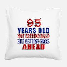 95 Getting More Ahead Birthda Square Canvas Pillow