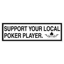 SUPPORT YOUR LOCAL POKER PLAYER - Bumper Bumper Sticker