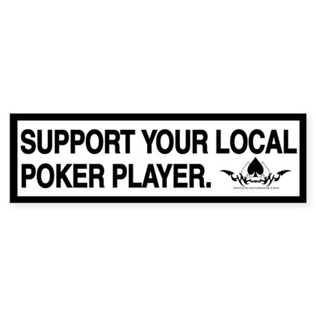 SUPPORT YOUR LOCAL POKER PLAYER - Bumper Sticker