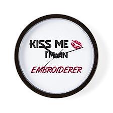 Kiss Me I'm a EMBROIDERER Wall Clock