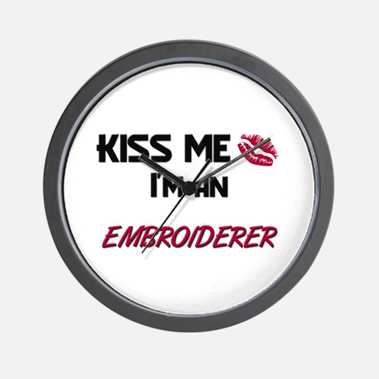 Kiss Me I'm a EMBROIDERER Wall Clock