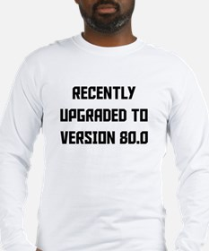 Recently Upgraded To Version 80.0 Long Sleeve T-Sh