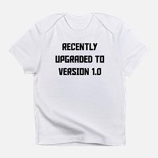 Recently Upgraded To Version 1.0 Infant T-Shirt