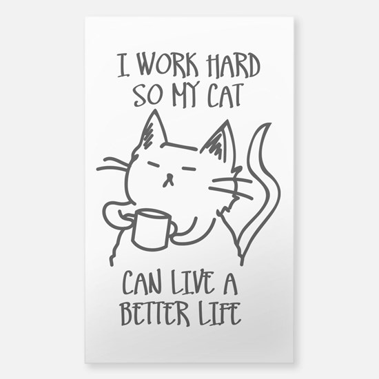 I work hard so my cat can live a better life Stick