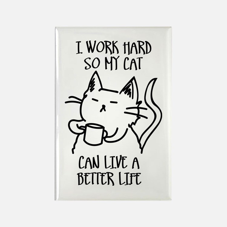 I work hard so my cat can live a better life Magne