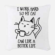 I work hard so my cat can live a better life Woven