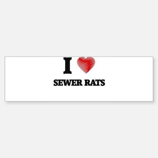 I love Sewer Rats Bumper Bumper Bumper Sticker
