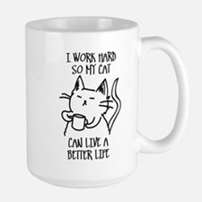 I work hard so my cat can live a better life Mugs