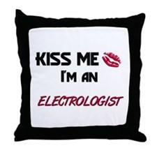 Kiss Me I'm a ELECTROLOGIST Throw Pillow