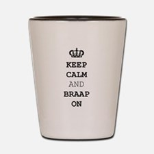 Keep Calm and Braap On Shot Glass