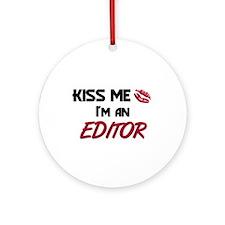 Kiss Me I'm a EDITOR Ornament (Round)